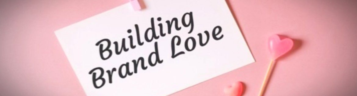 A guide to building brand love